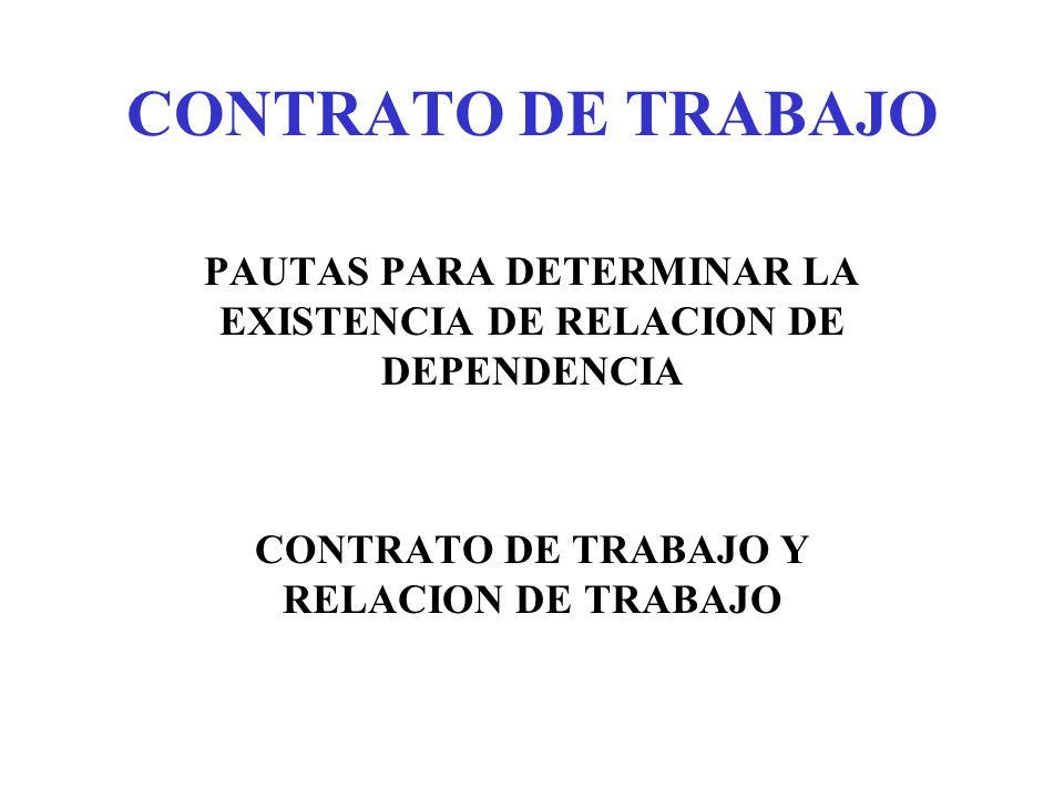 CONTRATO DE TRABAJO PAUTAS PARA DETERMINAR LA EXISTENCIA DE RELACION DE DEPENDENCIA.