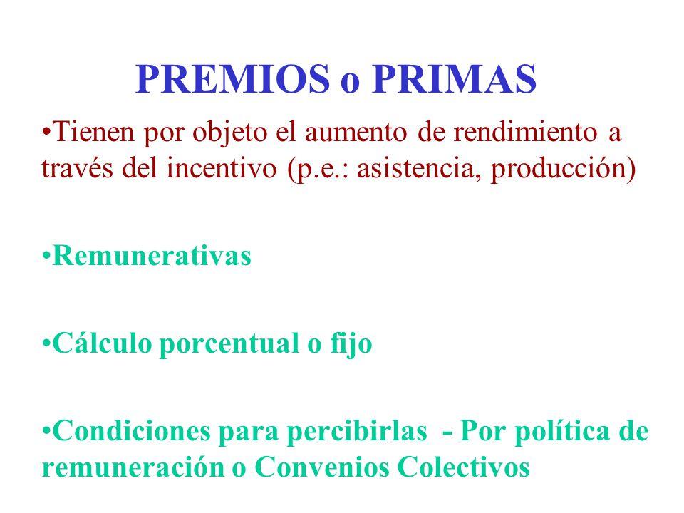 PREMIOS o PRIMAS Tienen por objeto el aumento de rendimiento a través del incentivo (p.e.: asistencia, producción)