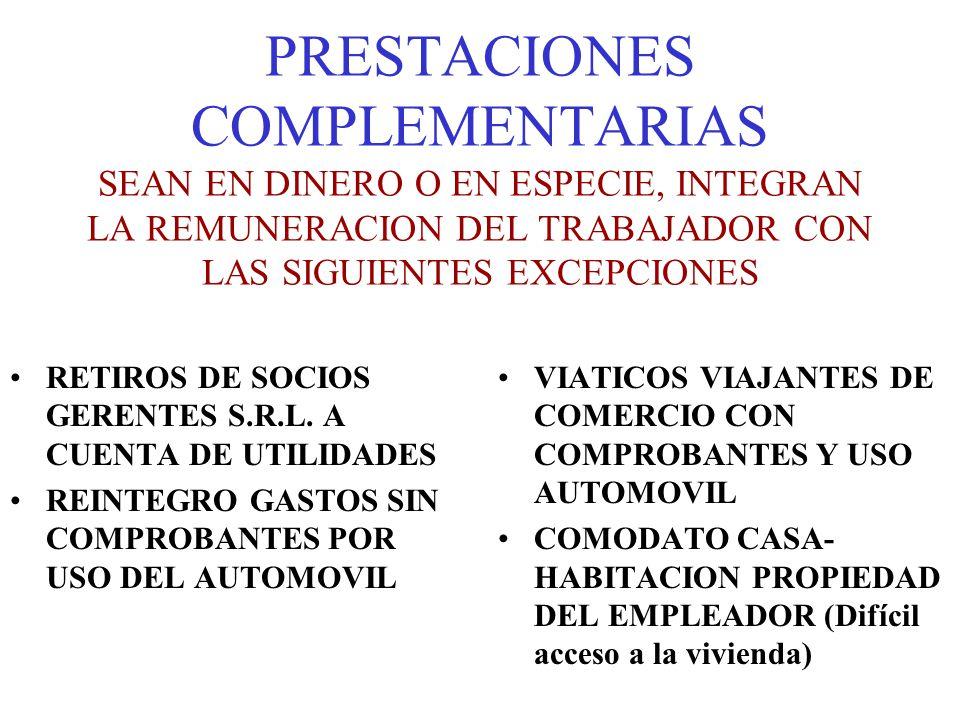 PRESTACIONES COMPLEMENTARIAS SEAN EN DINERO O EN ESPECIE, INTEGRAN LA REMUNERACION DEL TRABAJADOR CON LAS SIGUIENTES EXCEPCIONES