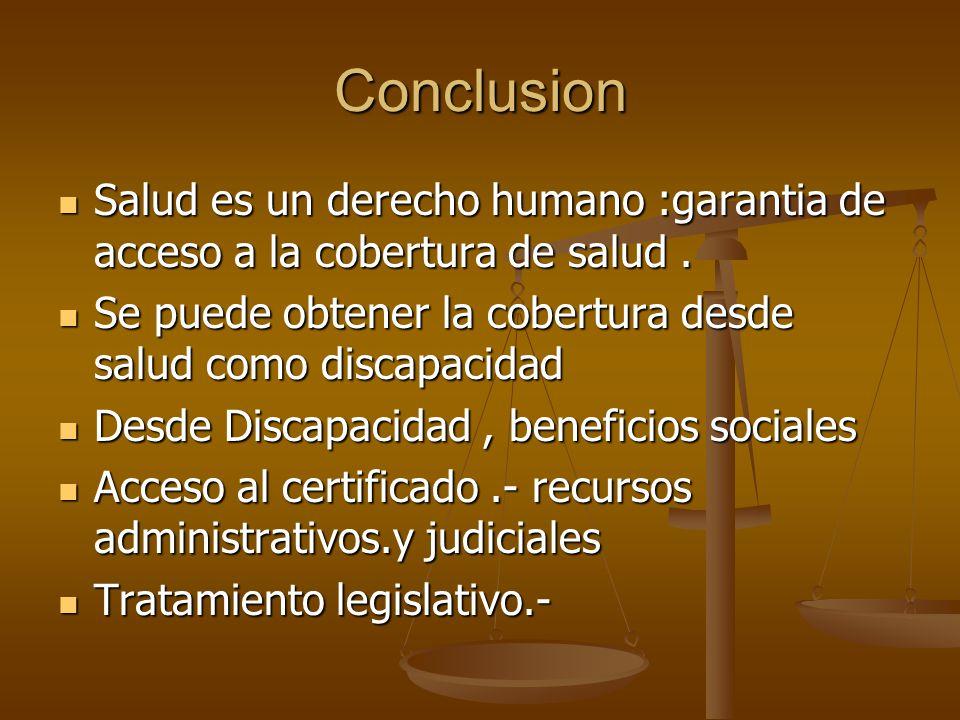 Conclusion Salud es un derecho humano :garantia de acceso a la cobertura de salud . Se puede obtener la cobertura desde salud como discapacidad.