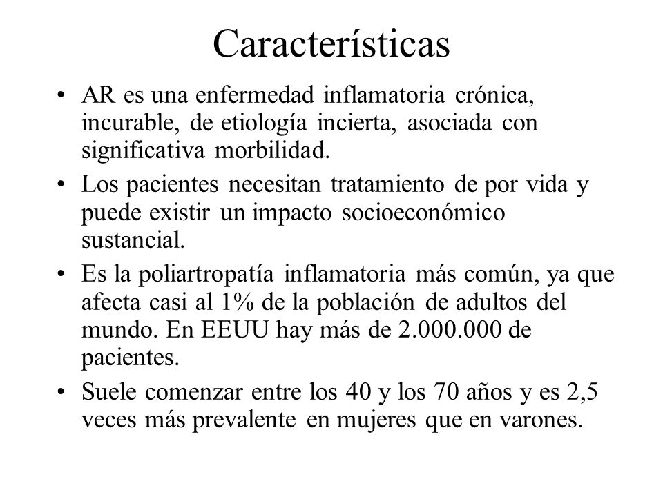 Características AR es una enfermedad inflamatoria crónica, incurable, de etiología incierta, asociada con significativa morbilidad.