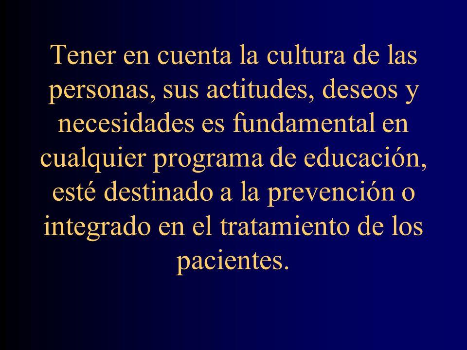 Tener en cuenta la cultura de las personas, sus actitudes, deseos y necesidades es fundamental en cualquier programa de educación, esté destinado a la prevención o integrado en el tratamiento de los pacientes.