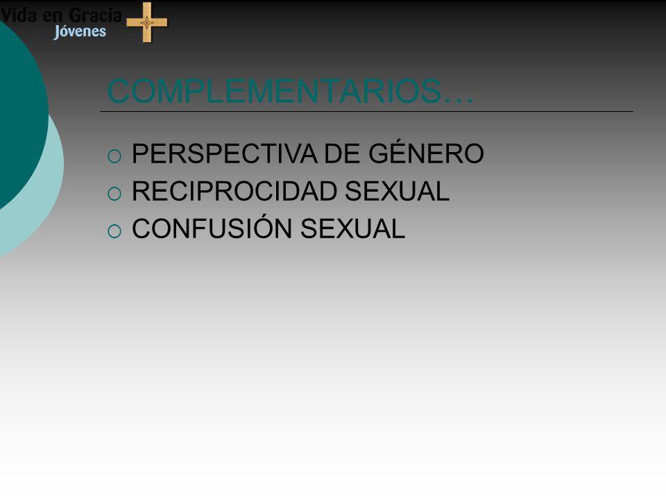 COMPLEMENTARIOS… PERSPECTIVA DE GÉNERO RECIPROCIDAD SEXUAL