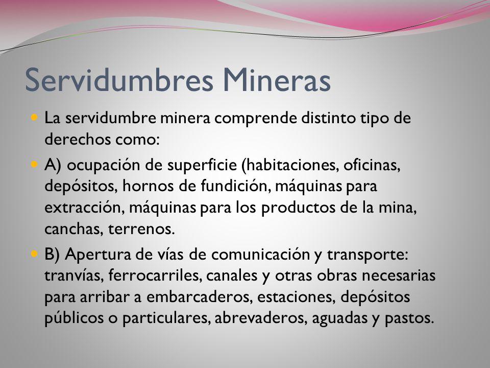Servidumbres Mineras La servidumbre minera comprende distinto tipo de derechos como: