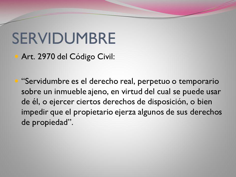 SERVIDUMBRE Art. 2970 del Código Civil: