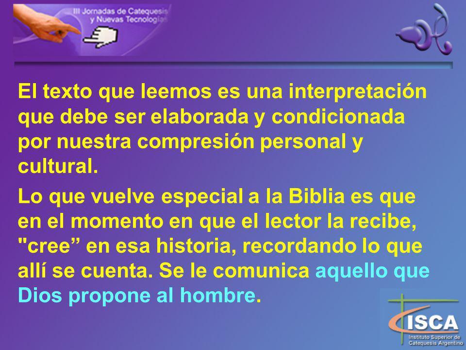 El texto que leemos es una interpretación que debe ser elaborada y condicionada por nuestra compresión personal y cultural.