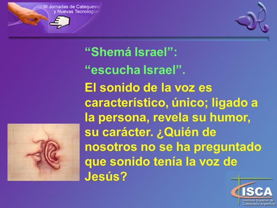 Shemá Israel : escucha Israel .