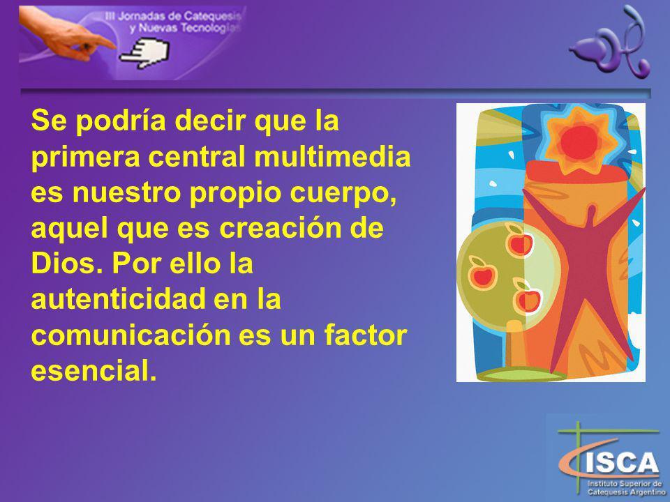 Se podría decir que la primera central multimedia es nuestro propio cuerpo, aquel que es creación de Dios.