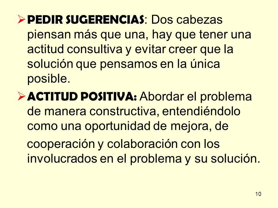 PEDIR SUGERENCIAS: Dos cabezas piensan más que una, hay que tener una actitud consultiva y evitar creer que la solución que pensamos en la única posible.