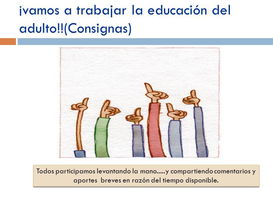¡vamos a trabajar la educación del adulto!!(Consignas)
