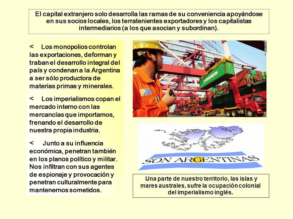 El capital extranjero solo desarrolla las ramas de su conveniencia apoyándose en sus socios locales, los terratenientes exportadores y los capitalistas intermediarios (a los que asocian y subordinan).