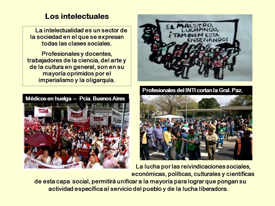 Los intelectuales La intelectualidad es un sector de la sociedad en el que se expresan todas las clases sociales.