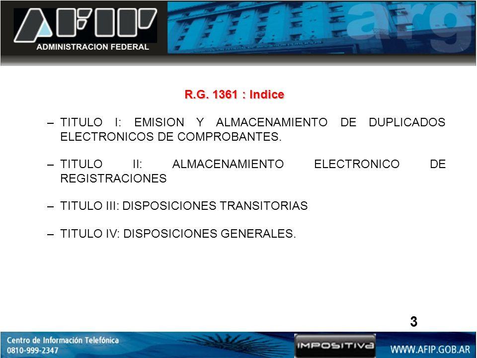 R.G. 1361 : Indice TITULO I: EMISION Y ALMACENAMIENTO DE DUPLICADOS ELECTRONICOS DE COMPROBANTES.