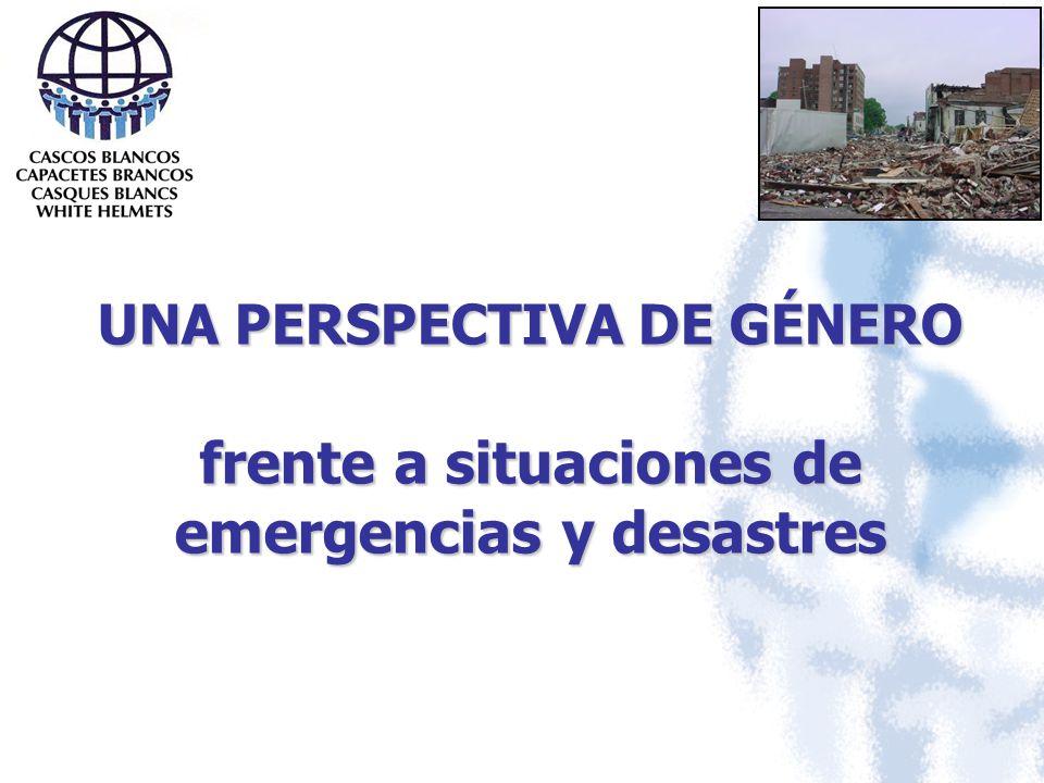 UNA PERSPECTIVA DE GÉNERO frente a situaciones de emergencias y desastres