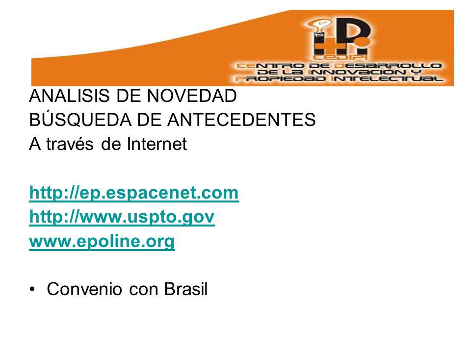 ANALISIS DE NOVEDAD BÚSQUEDA DE ANTECEDENTES. A través de Internet. http://ep.espacenet.com. http://www.uspto.gov.