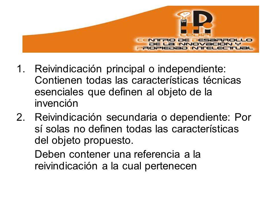 Reivindicación principal o independiente: Contienen todas las características técnicas esenciales que definen al objeto de la invención