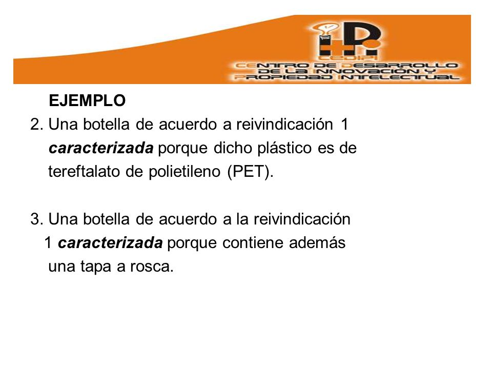 EJEMPLO 2. Una botella de acuerdo a reivindicación 1. caracterizada porque dicho plástico es de. tereftalato de polietileno (PET).
