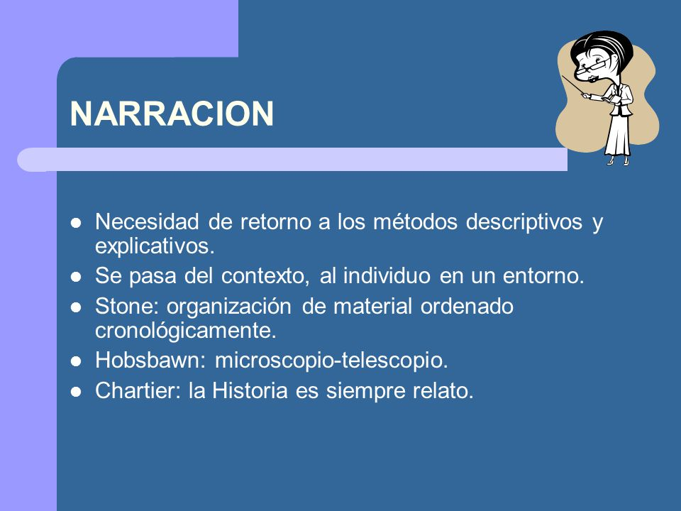 NARRACION Necesidad de retorno a los métodos descriptivos y explicativos. Se pasa del contexto, al individuo en un entorno.