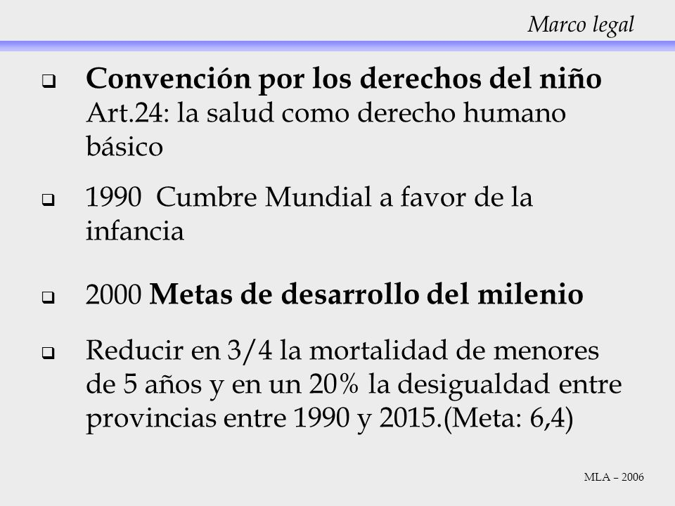 Marco legal Convención por los derechos del niño Art.24: la salud como derecho humano básico. 1990 Cumbre Mundial a favor de la infancia.