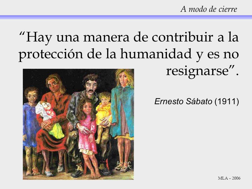 A modo de cierre Hay una manera de contribuir a la protección de la humanidad y es no resignarse .