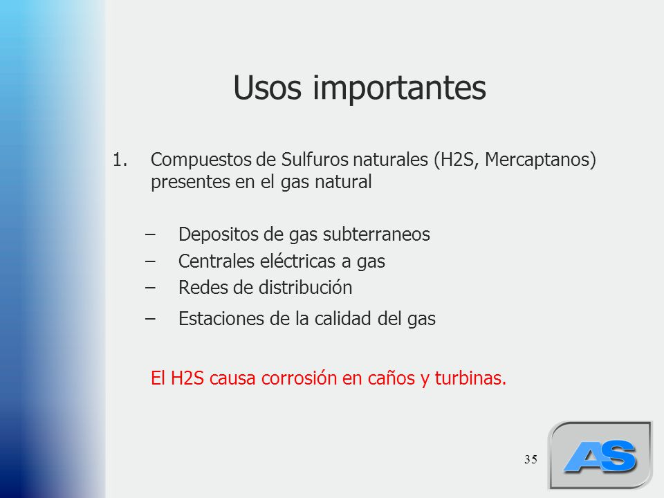 Usos importantes Compuestos de Sulfuros naturales (H2S, Mercaptanos) presentes en el gas natural. Depositos de gas subterraneos.