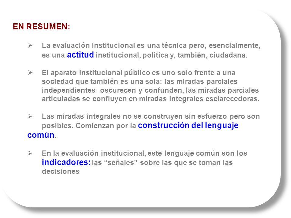 EN RESUMEN: La evaluación institucional es una técnica pero, esencialmente, es una actitud institucional, política y, también, ciudadana.