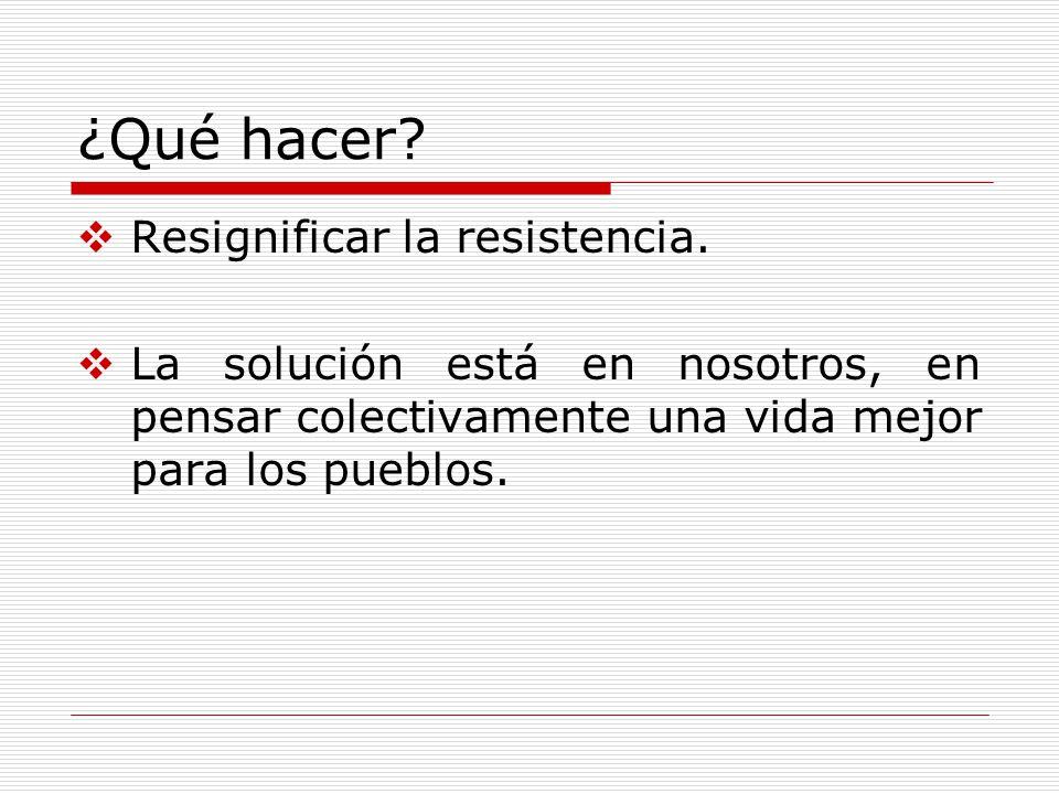 ¿Qué hacer Resignificar la resistencia.