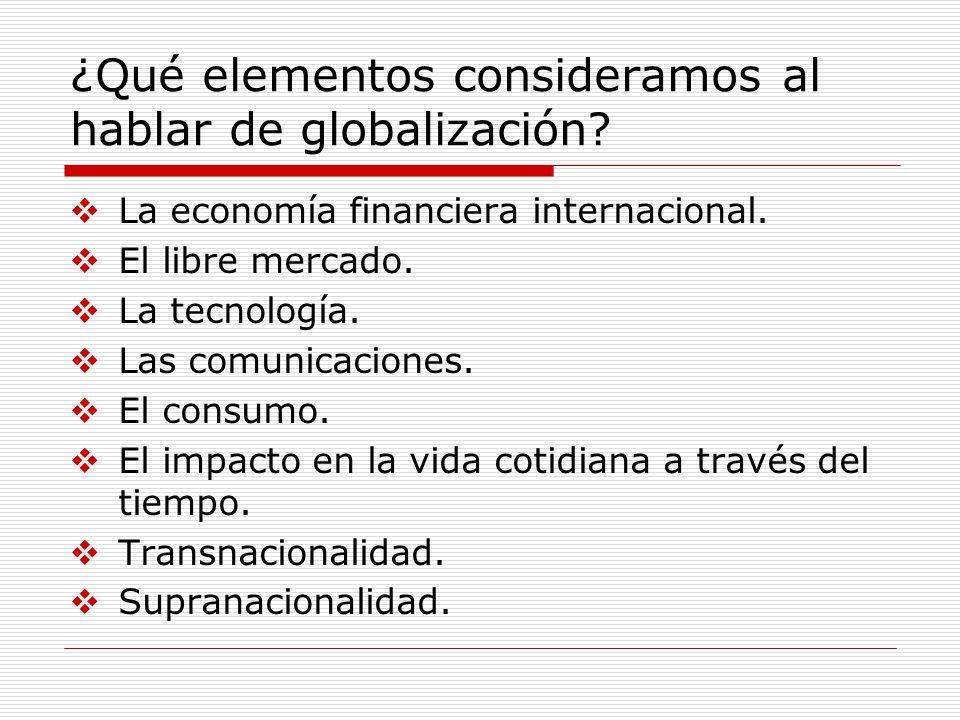 ¿Qué elementos consideramos al hablar de globalización