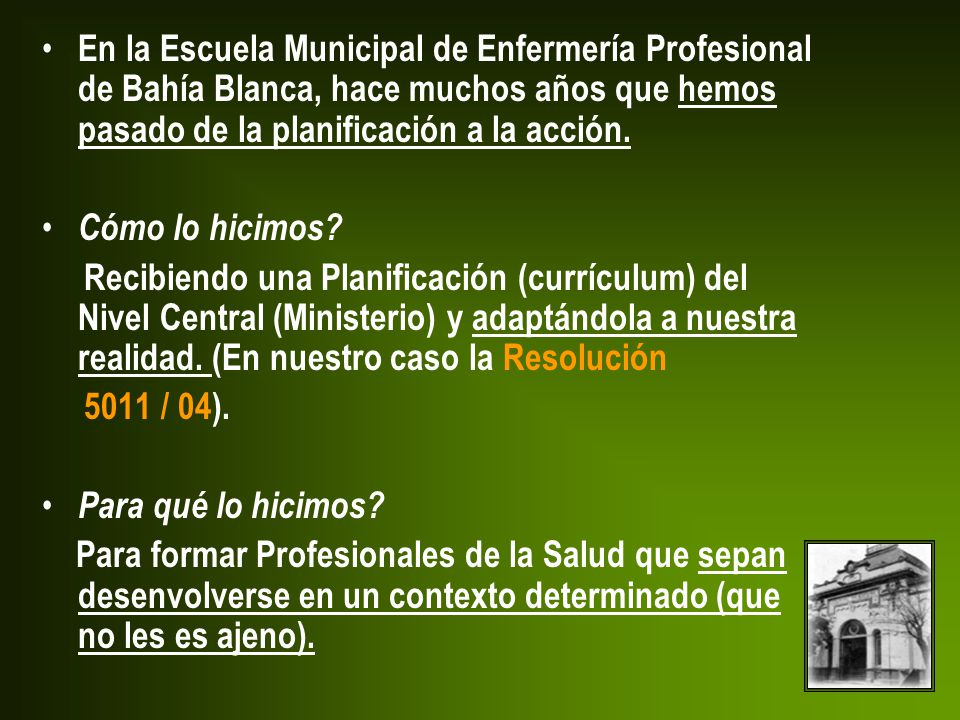 En la Escuela Municipal de Enfermería Profesional de Bahía Blanca, hace muchos años que hemos pasado de la planificación a la acción.