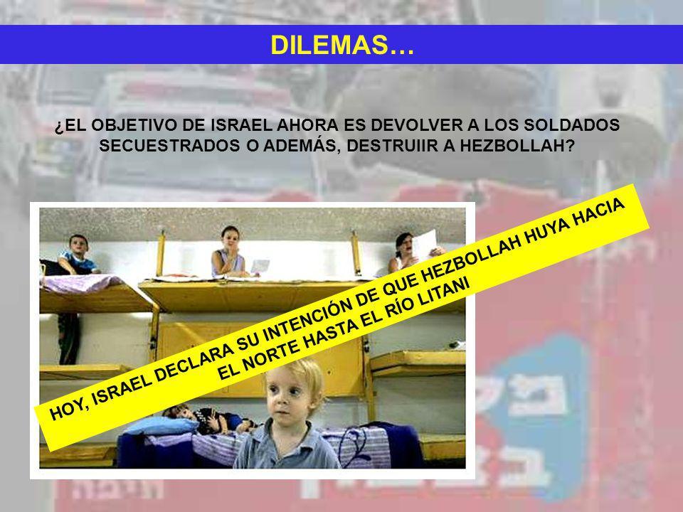 DILEMAS… ¿EL OBJETIVO DE ISRAEL AHORA ES DEVOLVER A LOS SOLDADOS SECUESTRADOS O ADEMÁS, DESTRUIIR A HEZBOLLAH