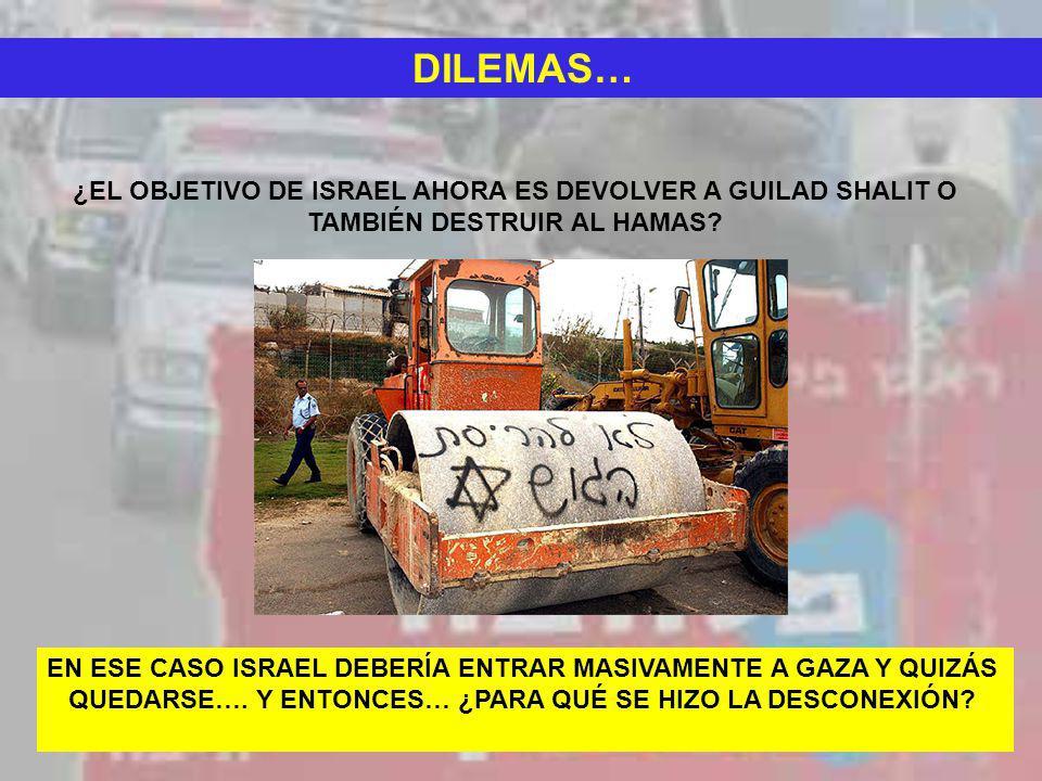 DILEMAS… ¿EL OBJETIVO DE ISRAEL AHORA ES DEVOLVER A GUILAD SHALIT O TAMBIÉN DESTRUIR AL HAMAS
