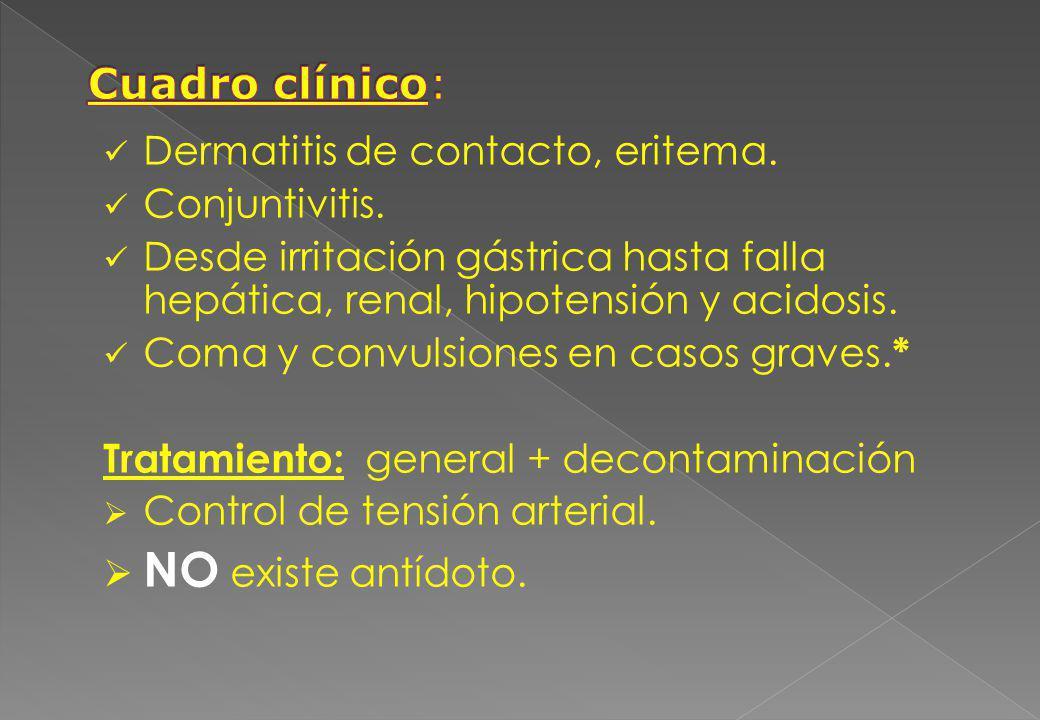 NO existe antídoto. Cuadro clínico: Dermatitis de contacto, eritema.