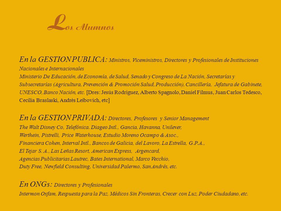 Los Alumnos En la GESTION PUBLICA: Ministros, Viceministros, Directores y Profesionales de Instituciones Nacionales e Internacionales.