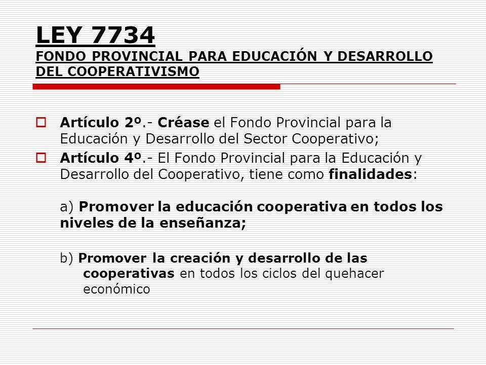 LEY 7734 FONDO PROVINCIAL PARA EDUCACIÓN Y DESARROLLO DEL COOPERATIVISMO