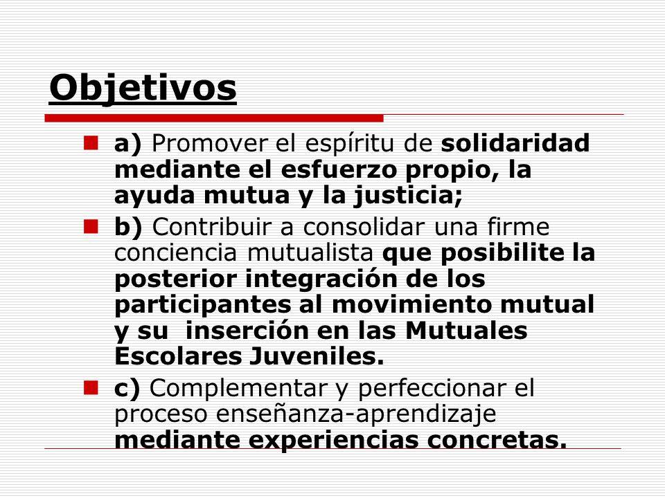 Objetivos a) Promover el espíritu de solidaridad mediante el esfuerzo propio, la ayuda mutua y la justicia;