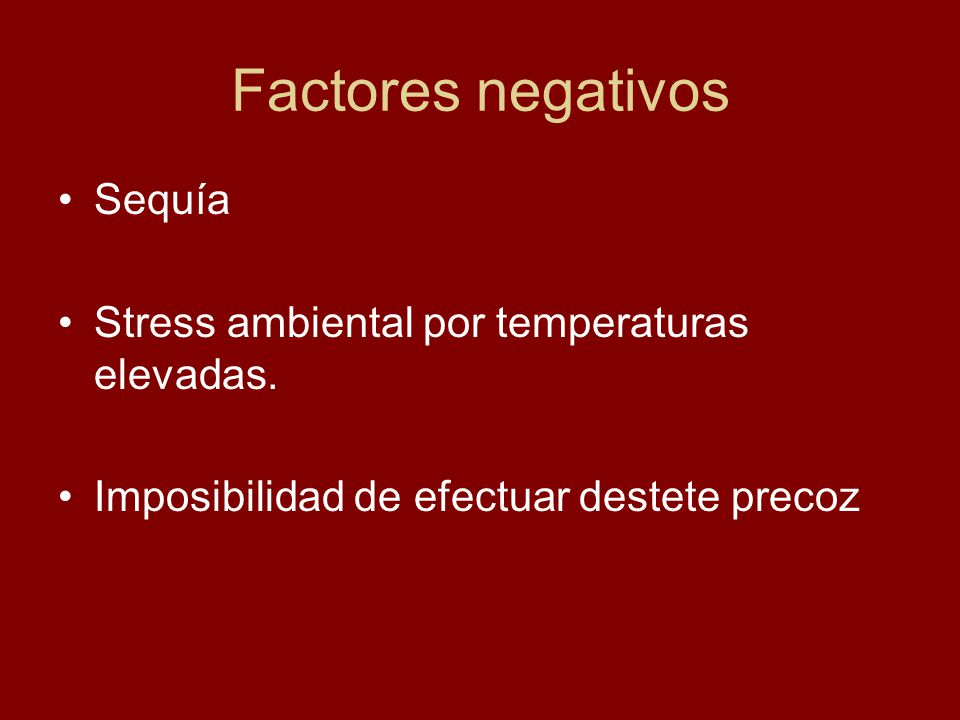 Factores negativos Sequía Stress ambiental por temperaturas elevadas.