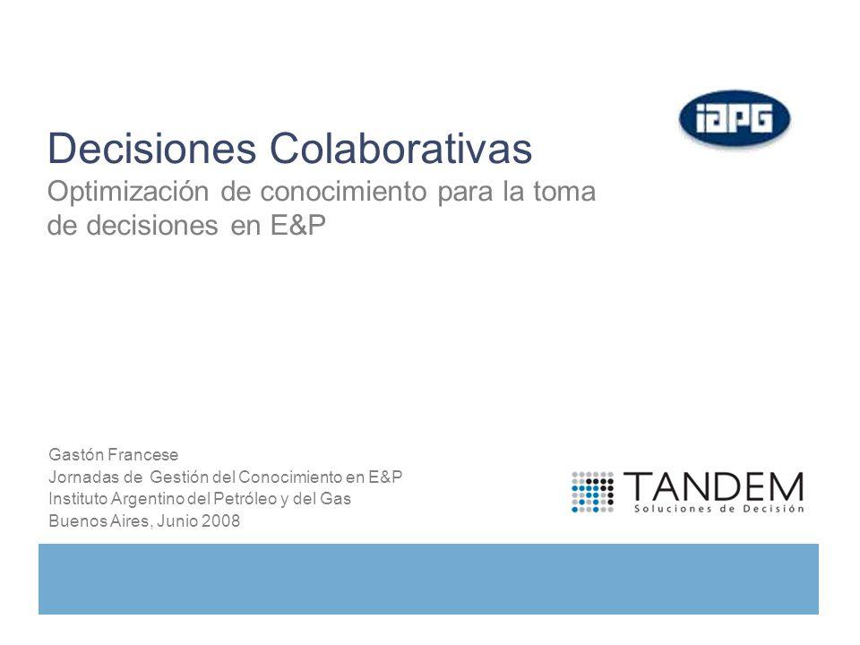 Decisiones Colaborativas Optimización de conocimiento para la toma de decisiones en E&P