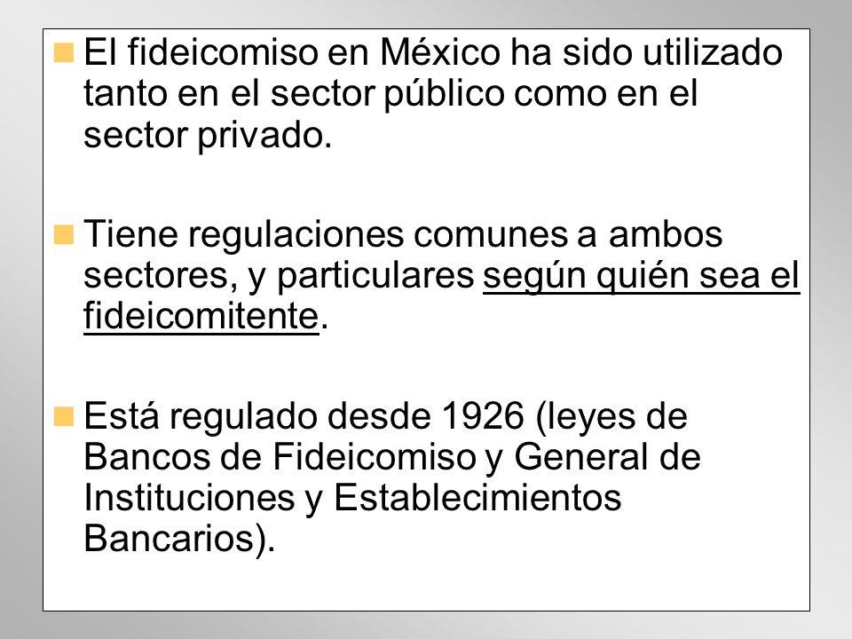 El fideicomiso en México ha sido utilizado tanto en el sector público como en el sector privado.