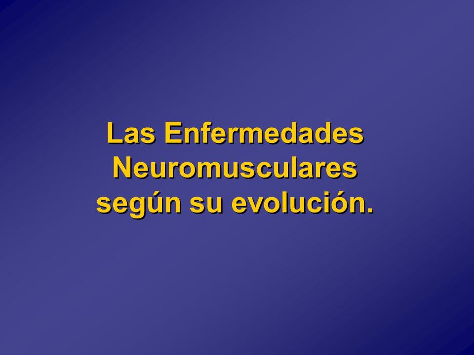 Las Enfermedades Neuromusculares según su evolución.