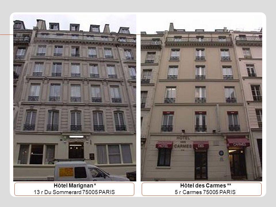 Hôtel Marignan * 13 r Du Sommerard 75005 PARIS Hôtel des Carmes ** 5 r Carmes 75005 PARIS