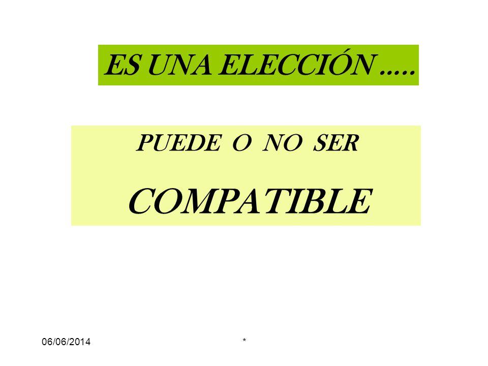 ES UNA ELECCIÓN ….. PUEDE O NO SER COMPATIBLE 01/04/2017 *