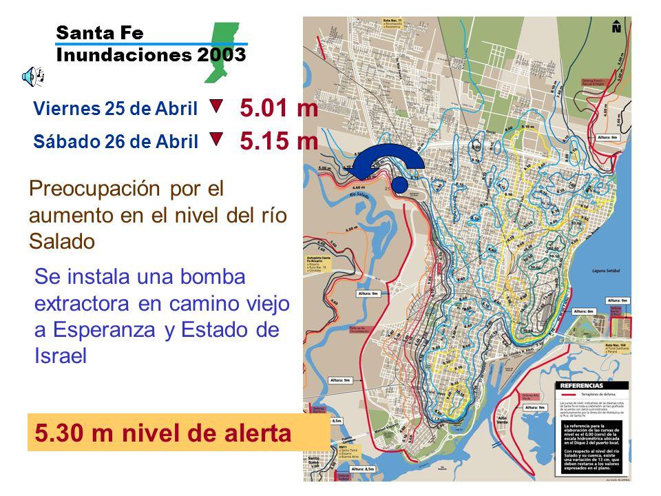 Santa Fe Inundaciones 2003 5.01 m. Viernes 25 de Abril. 5.15 m. Sábado 26 de Abril. Preocupación por el aumento en el nivel del río Salado.