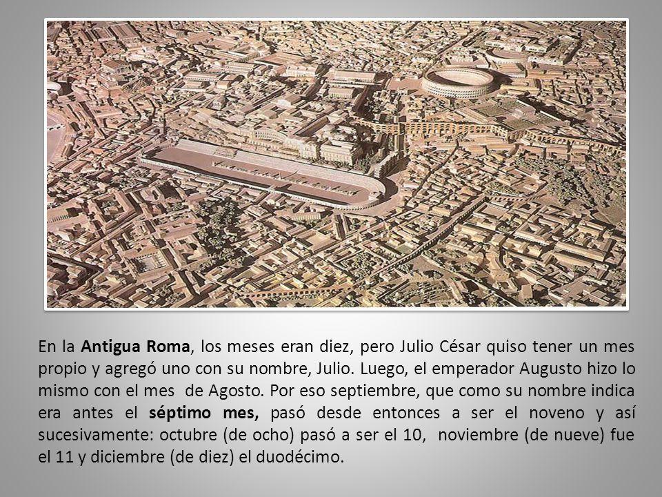 En la Antigua Roma, los meses eran diez, pero Julio César quiso tener un mes propio y agregó uno con su nombre, Julio.