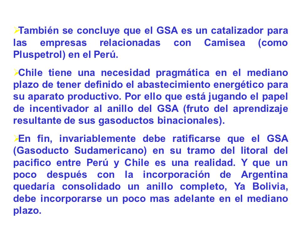 También se concluye que el GSA es un catalizador para las empresas relacionadas con Camisea (como Pluspetrol) en el Perú.