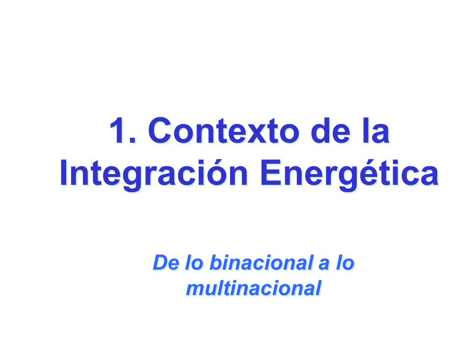 1. Contexto de la Integración Energética