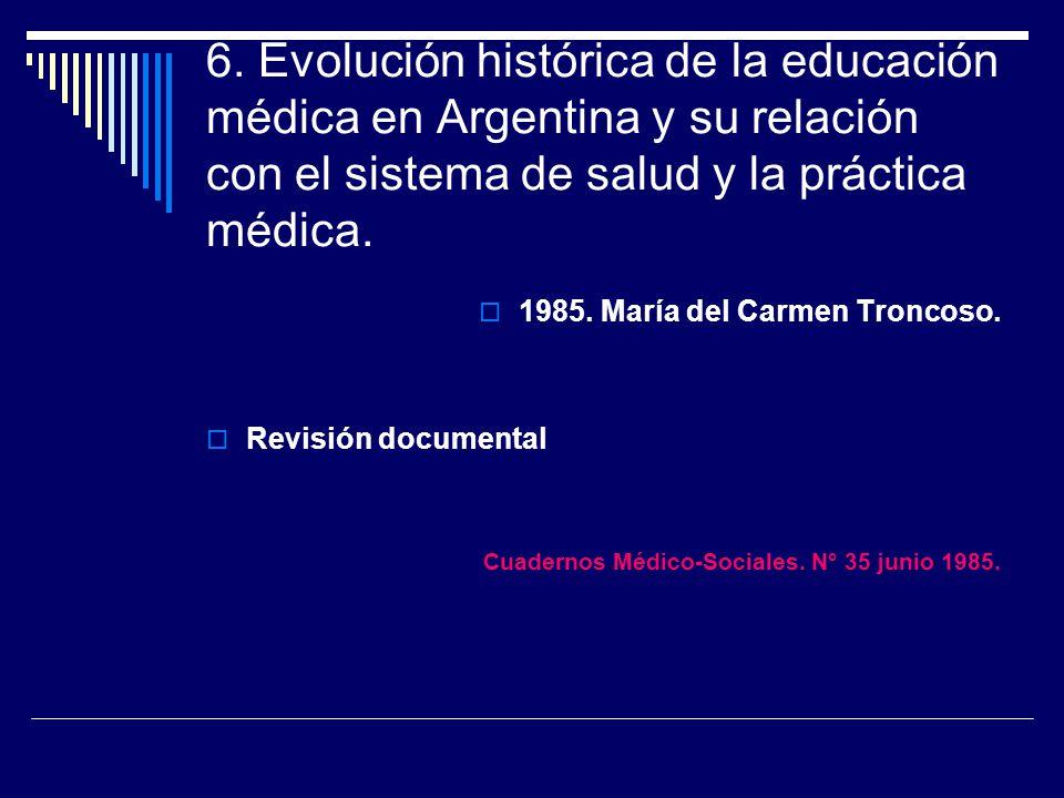 6. Evolución histórica de la educación médica en Argentina y su relación con el sistema de salud y la práctica médica.