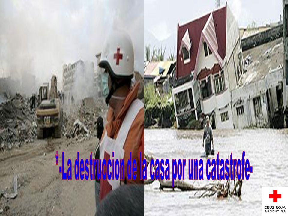*-La destruccion de la casa por una catastrofe-