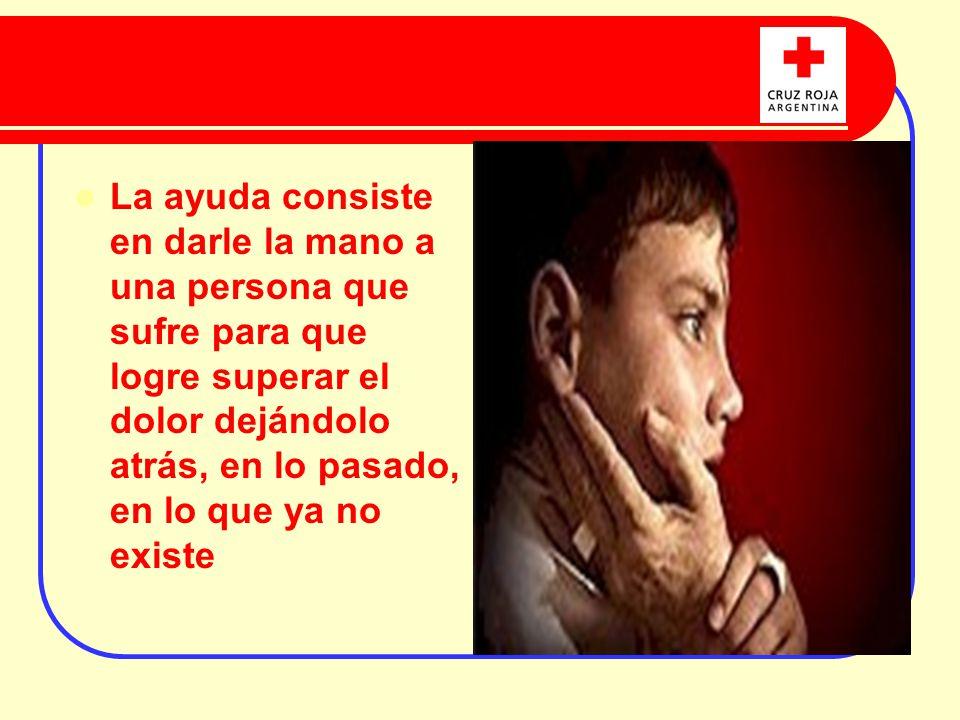 La ayuda consiste en darle la mano a una persona que sufre para que logre superar el dolor dejándolo atrás, en lo pasado, en lo que ya no existe