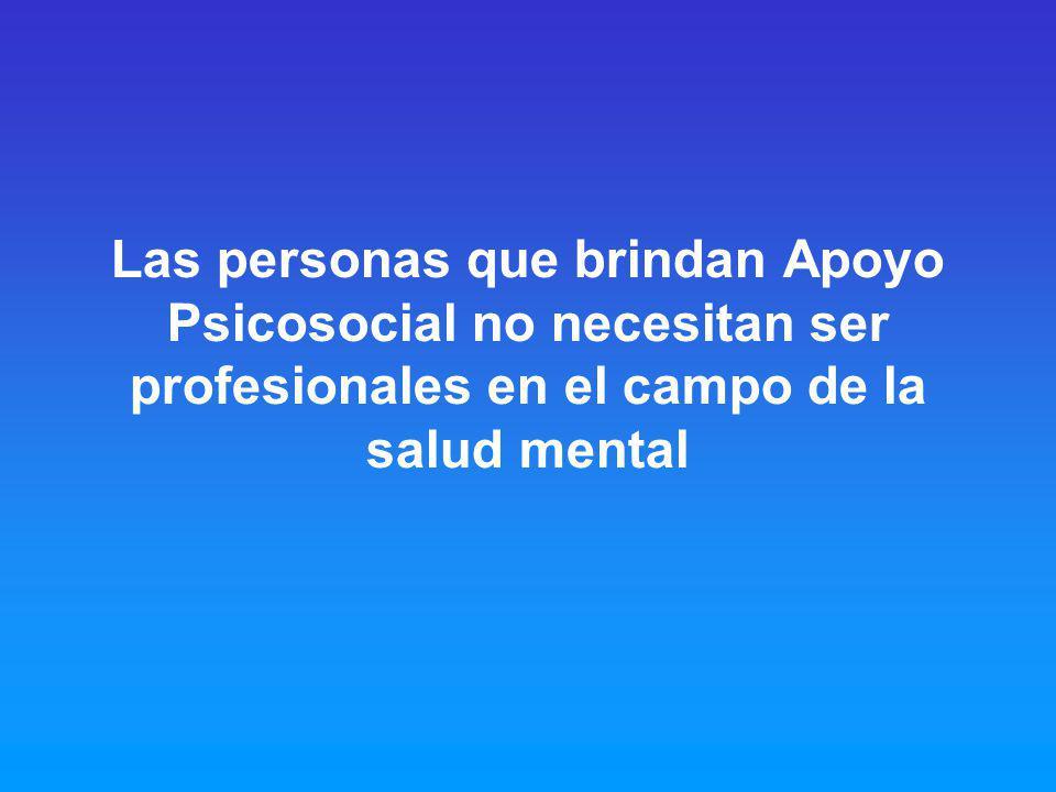 Las personas que brindan Apoyo Psicosocial no necesitan ser profesionales en el campo de la salud mental