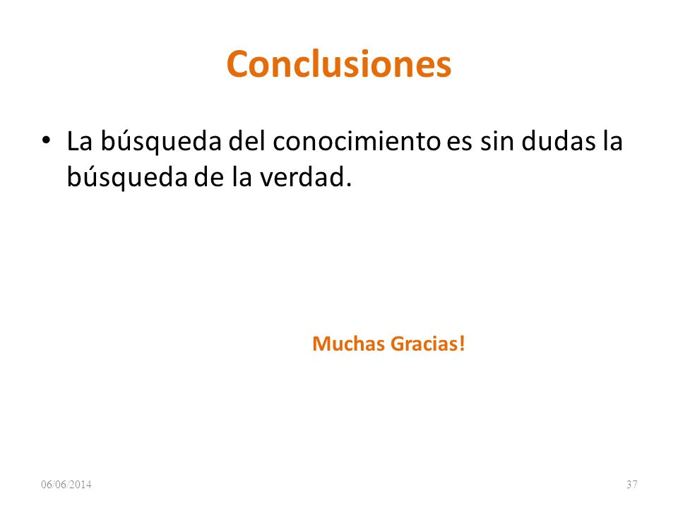 Conclusiones La búsqueda del conocimiento es sin dudas la búsqueda de la verdad.